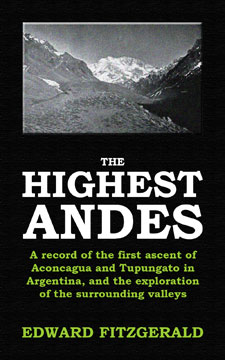 The Highest Andes by Edward Fitzgerald, a classic work of mountaineering and exploration