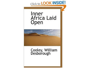 Inner Africa Laid Open by W.D. Cooley. I wouldn't recommend buying it, though - it might just be bollocks.